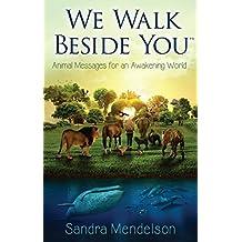 We Walk Beside You: Animal Messages For An Awakening World