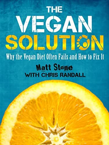 The Vegan Solution: Why the Vegan Diet Often Fails and How to Fix It