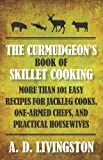 The Curmudgeon's Book of Skillet Cooking, A. D. Livingston, 1599219832
