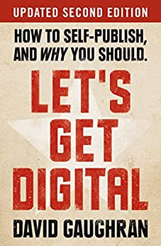 Let's Get Digital: How To Self-Publish, And Why You Should: Updated Second Edition (Let's Get Publishing Book 1) by [Gaughran, David]