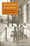 Sweet Cakes, Long Journey: The Chinatowns of Portland, Oregon (Scott and Laurie Oki Series in Asian American Studies (Paperback))