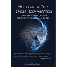 Homeopathy Plus Whole Body Vibration: Combining Two Energy Medicines Ignites Healing