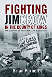 Fighting Jim Crow in the County of Kings: The Congress of Racial Equality in Brooklyn (Civil Rights and the Struggle for Black Equality in the Twentieth Century)