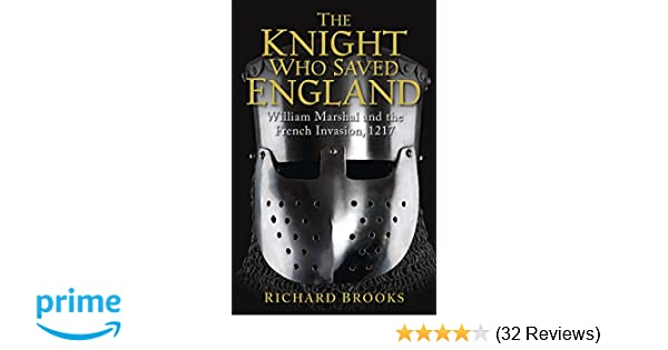 The Knight Who Saved England: William Marshal and the French ...