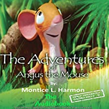 The Adventures of Angus the Mouse Audiobook by Montice L. Harmon Narrated by Christopher Hernandez
