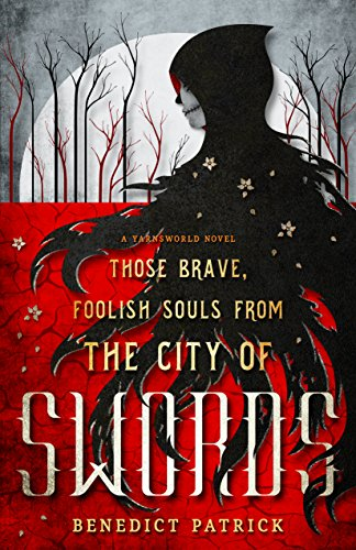 Those Brave, Foolish Souls from the City of Swords: A standalone Yarnsworld novel by [Patrick, Benedict]