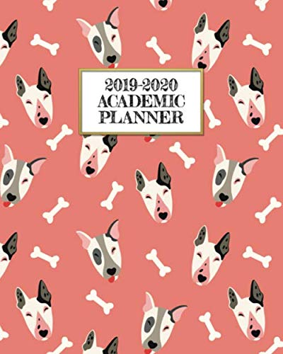 (Academic Planner 2019-2020: Happy Bull Terrier on A Weekly and Monthly Dated Student Academic Planner. Elementary, High School, Home school, College ... Back to School (2019 2020 Academic Planner))