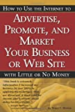How to Use the Internet to Advertise, Promote and Market Your Business or Web Site, Bruce C. Brown, 0910627576