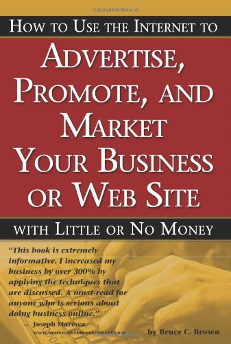 How to Use the Internet to Advertise, Promote and Market Your Business or Website with Little or No Money-cover
