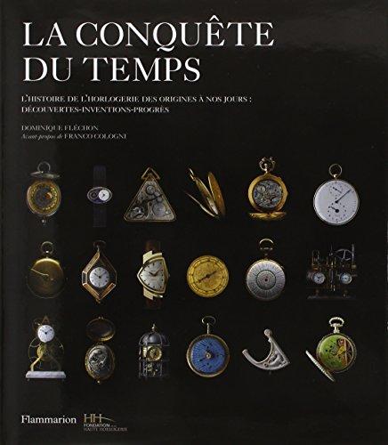 La conquête du temps : L'histoire de l'horlogerie des origines à nos jours : découvertes-inventions-progrès