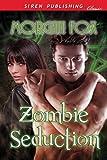 Zombie Seduction (Siren Publishing Classic)