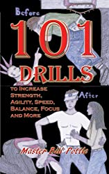 101 Drills to Increase Strength, Agility, Speed, Balance, and Focus for Sports and Martial Arts.