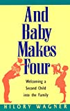 And Baby Makes Four : Welcoming a Second Child into the Family