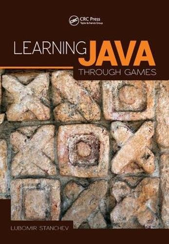 Learning Java Through Games by CRC Press