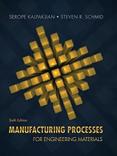 Manufacturing Processes for Engineering Materials (6th Edition), by Serope Kalpakjian, Steven Schmid