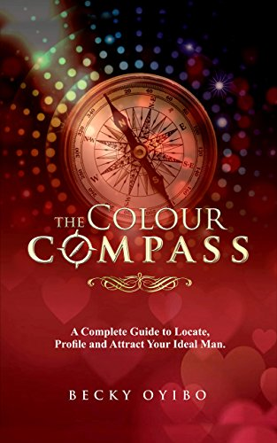 The Colour Compass: A complete guide to Locate, Profile and Attract your ideal (Matured Single)
