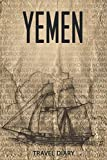 Yemen Travel Diary: Travel and vacation diary for Yemen. A logbook with important pre-made pages and many free sites for your travel memories. For a present, notebook or as a parting gift