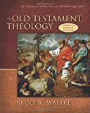An Old Testament Theology: An Exegetical, Canonical, and Thematic Approach, Bruce K. Waltke, Charles Yu, 0310218977