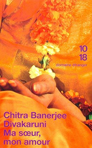 Ma soeur, mon amour Poche – 8 janvier 2004 Chitra Banerjee DIVAKARUNI Françoise ADELSTAIN 10 X 18 2264036079