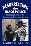Resurrecting the Iraqi Police, Larry Allen, 0595689426