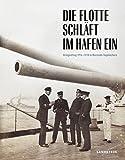 Die Flotte schläft im Hafen ein: Kriegsalltag 1914–1918 in Matrosen-Tagebüchern (Forum MHM / Schriftenreihe des Militärhistorischen Museums der Bundeswehr, Band 6)