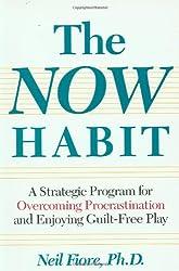 The Now Habit: Strategic Program for Overcoming Procrastination and Enjoying Guilt-free Play
