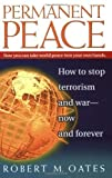 download ebook permanent peace: how to stop terrorism and war - now and forever by robert m. oates (2002-05-03) pdf epub