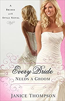 Every Bride Needs a Groom (Brides with Style Book #1): A Novel by [Thompson, Janice]