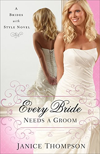 (Every Bride Needs a Groom (Brides with Style Book #1): A Novel)