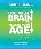 img - for Use Your Brain to Change Your Age: Secrets to Look, Feel, and Think Younger Every Day Use Your Brai book / textbook / text book