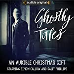 Ghostly Tales: An Audible Christmas Gift | Charles Dickens,E. F. Benson,J. H. Riddell,Emelia B. Edwards,Joseph Lidster