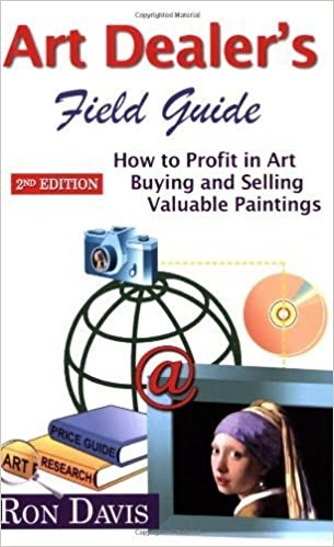 Book Art Dealer's Field Guide: How to Profit in Art, Buying and Selling Valuable Paintings by Ron Davis (2009-06-03)
