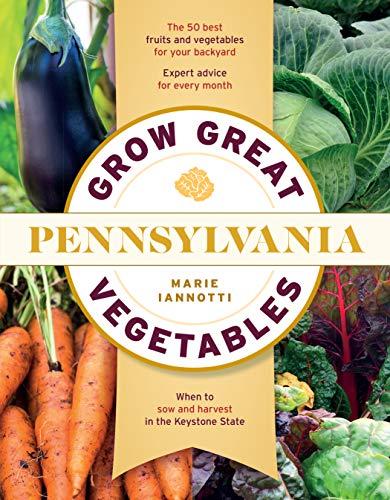 Grow Great Vegetables in Pennsylvania (Regional Vegetable Gardening Series) (Best Vegetables To Grow In New England)