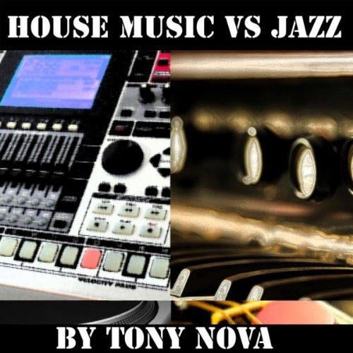 House music vs jazz tony nova mp3 downloads for Jazzy house music