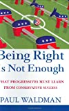 Being Right Is Not Enough, Paul Waldman, 0471789607
