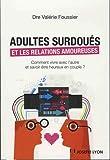 Adultes surdoués et relations amoureuses : Comment vivre avec l'autre et savoir être heureux en couple