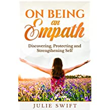 On Being an Empath: Discovering, Protecting and Strengthening Self