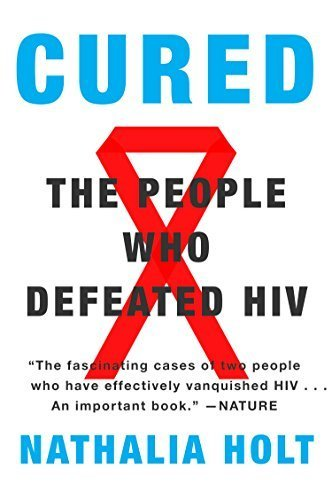 Cured: The People Who Defeated HIV by Nathalia Holt (2015-02-24)