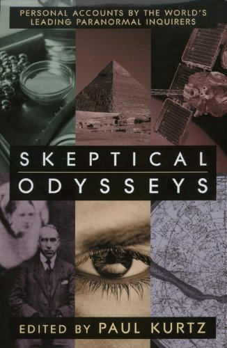 Read Online Skeptical Odysseys: Personal Accounts by the World's Leading Paranormal Inquirers pdf