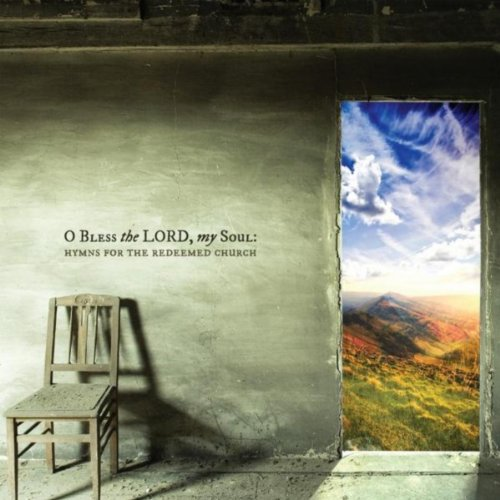 O Bless the Lord, My Soul: Hymns for the Redeemed Church (Bless The Lord O My Soul Hymn)