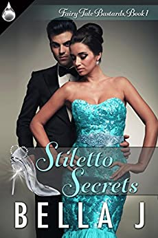 Stiletto Secrets (Fairy Tale Bastards Book 1) by [J., Bella]