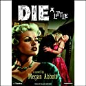 Die a Little Audiobook by Megan Abbott Narrated by Ellen Archer