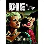 Die a Little   Megan Abbott