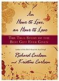 An Hour to Live, an Hour to Love, Richard Carlson and Kristine Carlson, 1401322573