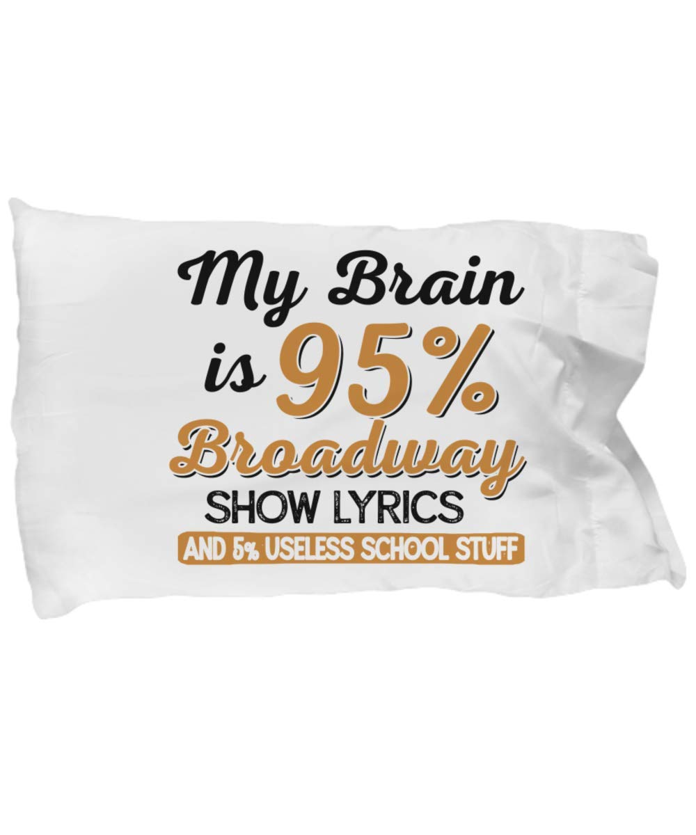Funny Novelty Gift for Broadway Lover My Brain is 95% Broadway Show Lyrics and 5% Useless School Stuff Best Musicals Lyrics Pillow Case