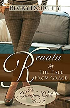 Renata and the Fall from Grace: Contemporary Christian Romance (The Gustafson Girls Sisters Series Book 2) by [Doughty, Becky]