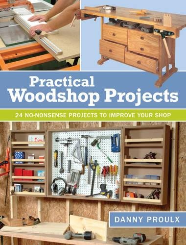 Practical Woodshop Projects 24 No Nonsense Projects To Improve Your