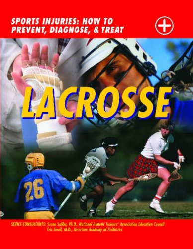 Lacrosse: Sports Injuries: How to Prevent, Diagnose, & Treat
