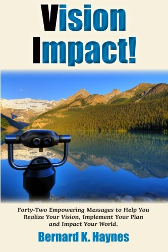 Vision Impact!: Forty-Two Empowering Messages to Help You Realize Your Vision, Implement Your Plan and Impact Your World.
