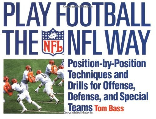Play Football The NFL Way: Position-by-Position Techniques and Drills for Offense, Defense, and Special Teams by Tom Bass (Special Teams Football Drills)